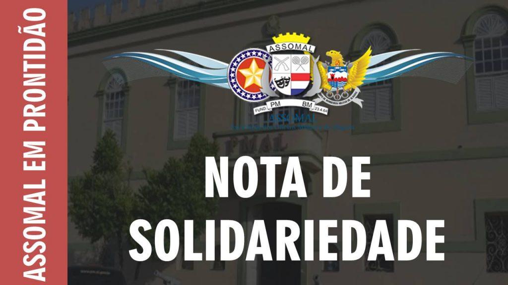 NOTA DE SOLIDARIEDADE - Associação dos Oficiais Militares de Alagoas – ASSOMAL