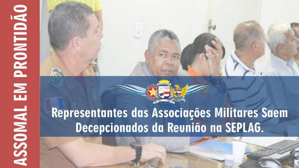 Representantes das Associações Militares Saem Decepcionados da Reunião na SEPLAG