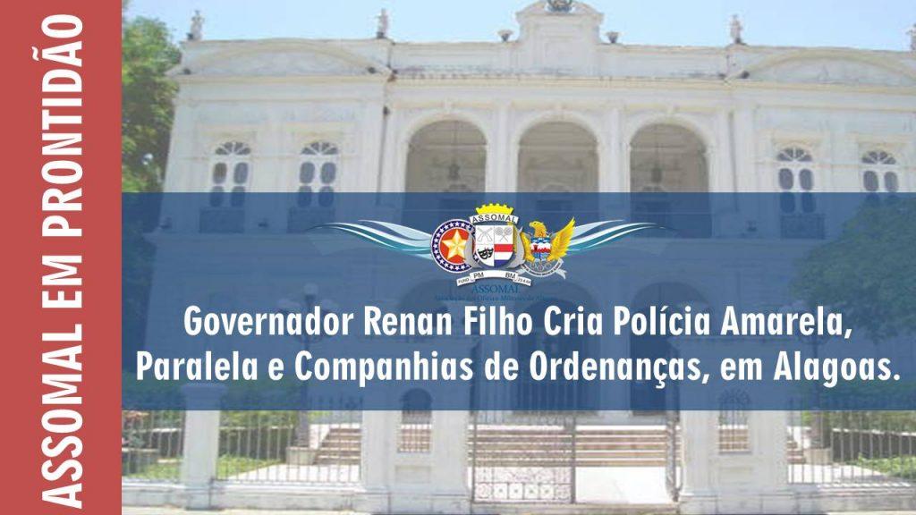 Governador Renan Filho Cria Polícia Amarela, Paralela e Companhias de Ordenanças, em Alagoas