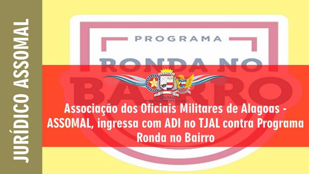 Associação dos Oficiais Militares de Alagoas - ASSOMAL, ingressa com ADI no TJAL contra Programa Ronda no Bairro