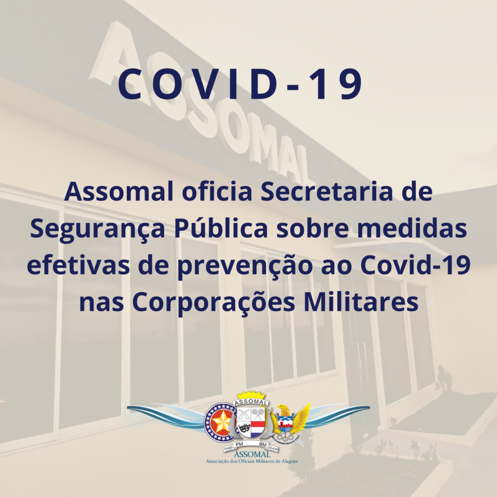 Assomal oficia Secretaria de Segurança Pública sobre medidas efetivas de prevenção ao Covid-19 nas Corporações Militares
