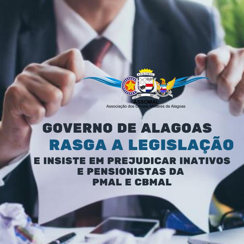 Governo de Alagoas rasga a legislação  e insiste em prejudicar inativos e pensionistas da PMAL e CBMAL